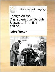 Essays on the Characteristics. By John Brown, ... The fifth edition. - John Brown