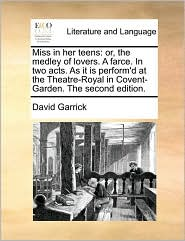 Miss in her teens: or, the medley of lovers. A farce. In two acts. As it is perform'd at the Theatre-Royal in Covent-Garden. The second edition. - David Garrick