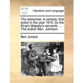 Alchemist. a Comedy, First Acted in the Year 1610. by the King's Majesty's Servants. ... the Author Ben. Johnson. - Jonson