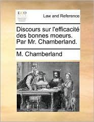 Discours sur l'efficacit des bonnes moeurs. Par Mr. Chamberland. - M. Chamberland