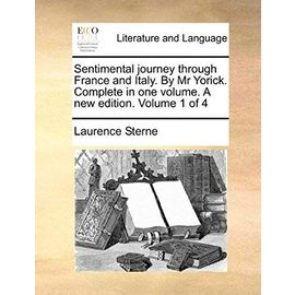 Sentimental Journey Through France And Italy. By Mr Yorick. Complete In One Volume. A New Edition. Volume 1 Of 4