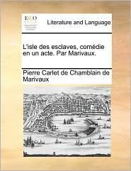 L'isle des esclaves, com die en un acte. Par Marivaux. - Pierre Carlet de Chamblain de Marivaux