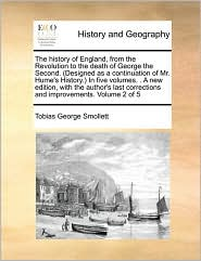 The history of England, from the Revolution to the death of George the Second. (Designed as a continuation of Mr. Hume's History.) In five volumes. . A new edition, with the author's last corrections and improvements. Volume 2 of 5 - Tobias George Smollett