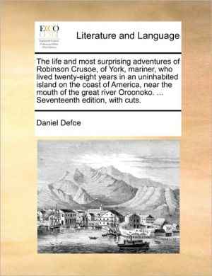 The life and most surprising adventures of Robinson Crusoe, of York, mariner, who lived twenty-eight years in an uninhabited island on the coast of America, near the mouth of the great river Oroonoko. . Seventeenth edition, with cuts. - Daniel Defoe