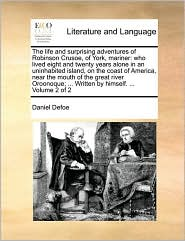 The life and surprising adventures of Robinson Crusoe, of York, mariner: who lived eight and twenty years alone in an uninhabited island, on the coast of America, near the mouth of the great river Oroonoque; ... Written by himself. ... Volume 2 of 2 - Daniel Defoe