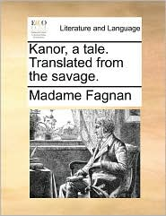 Kanor, a tale. Translated from the savage. - Madame Fagnan