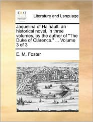 Jaquelina of Hainault: an historical novel, in three volumes, by the author of
