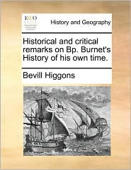 Historical and critical remarks on Bp. Burnet's History of his own time. - Bevill Higgons