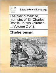 The placid man: or, memoirs of Sir Charles Beville. In two volumes. ... Volume 2 of 2
