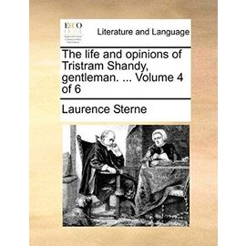 The Life and Opinions of Tristram Shandy, Gentleman. ... Volume 4 of 6 - Unknown