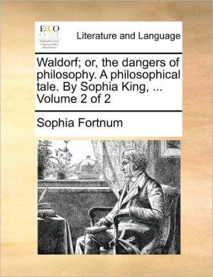 Waldorf; or, the dangers of philosophy. A philosophical tale. By Sophia King, . Volume 2 of 2 - Sophia Fortnum
