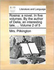 Rosina: a novel. In five volumes. By the author of Delia, an interesting tale, ... Volume 2 of 5 - Mrs. Pilkington
