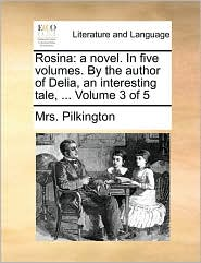 Rosina: a novel. In five volumes. By the author of Delia, an interesting tale, ... Volume 3 of 5 - Mrs. Pilkington