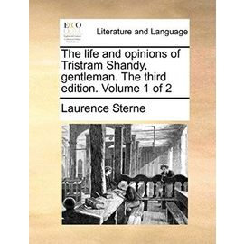 The Life and Opinions of Tristram Shandy, Gentleman. the Third Edition. Volume 1 of 2 - Laurence Sterne