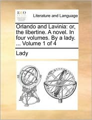 Orlando and Lavinia: or, the libertine. A novel. In four volumes. By a lady. ... Volume 1 of 4 - Lady