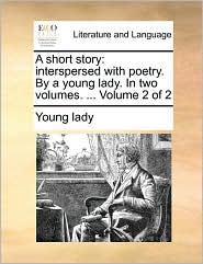 A short story: interspersed with poetry. By a young lady. In two volumes. ... Volume 2 of 2 - Young lady
