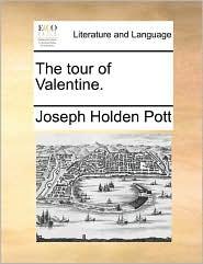 The tour of Valentine. - Joseph Holden Pott