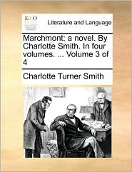 Marchmont: a novel. By Charlotte Smith. In four volumes. ... Volume 3 of 4 - Charlotte Turner Smith