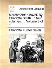 Marchmont: A Novel. by Charlotte Smith. in Four Volumes. ... Volume 3 of 4 - Smith, Charlotte Turner