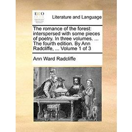 The Romance of the Forest: Interspersed with Some Pieces of Poetry. in Three Volumes. ... the Fourth Edition. by Ann Radcliffe, ... Volume 1 of 3 - Ann Ward Radcliffe