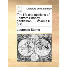 The Life and Opinions of Tristram Shandy, Gentleman. ... Volume 6 of 6 - Laurence Sterne