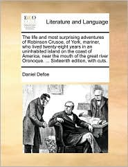 The life and most surprising adventures of Robinson Crusoe, of York, mariner, who lived twenty-eight years in an uninhabited island on the coast of America, near the mouth of the great river Oronoque. . Sixteenth edition, with cuts. - Daniel Defoe