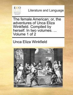 The female American or, the adventures of Unca Eliza Winkfield. Compiled by herself. In two volumes. ... Volume 1 of 2 - Winkfield, Unca Eliza
