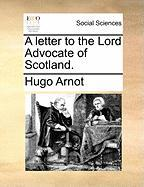 A Letter to the Lord Advocate of Scotland.
