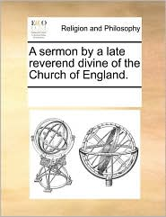 A sermon by a late reverend divine of the Church of England.