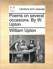 Poems on several occasions. By W. Upton.
