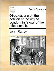 Observations on the petition of the city of London, in favour of the tobacconists. - John Ranby