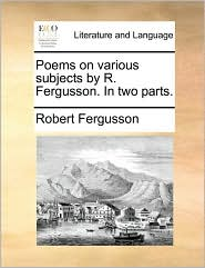 Poems on various subjects by R. Fergusson. In two parts. - Robert Fergusson