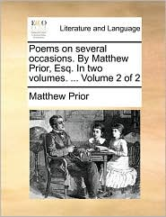 Poems on several occasions. By Matthew Prior, Esq. In two volumes. . Volume 2 of 2