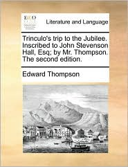 Trinculo's trip to the Jubilee. Inscribed to John Stevenson Hall, Esq; by Mr. Thompson. The second edition. - Edward Thompson