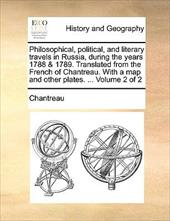 Philosophical, Political, and Literary Travels in Russia, During the Years 1788 & 1789. Translated from the French of Chantreau. w - Chantreau