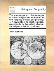 The Advantages and Disadvantages of the Marriage-State, as Entered Into with Religious or Irreligious Persons; ... a New Edition. to Which Is Added, a