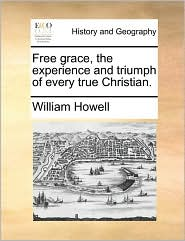 Free Grace, the Experience and Triumph of Every True Christian.