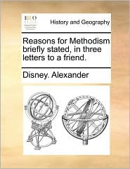 Reasons for Methodism Briefly Stated, in Three Letters to a Friend.