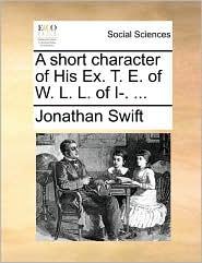A Short Character of His Ex. T. E. of W. L. L. of I-. ...