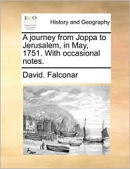A journey from Joppa to Jerusalem, in May, 1751. With occasional notes. - David. Falconar