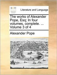 The works of Alexander Pope, Esq; In four volumes, complete. ... Volume 3 of 4 - Alexander Pope