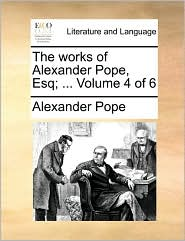 The works of Alexander Pope, Esq; ... Volume 4 of 6 - Alexander Pope