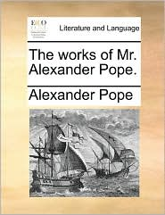 The works of Mr. Alexander Pope. - Alexander Pope