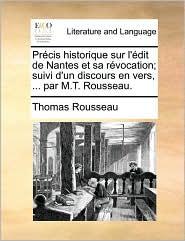 Pr cis historique sur l' dit de Nantes et sa r vocation; suivi d'un discours en vers, ... par M.T. Rousseau. - Thomas Rousseau