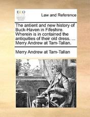 The Antient and New History of Buck-Haven in Fifeshire. Wherein Is in Contained the Antiquities of Their Old Dress. ... Merry Andrew at Tam-Tallan. - Andrew At Tam-Tallan Merry Andrew at Tam-Tallan, Merry Andrew at Tam-Tallan