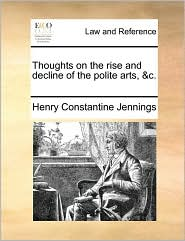 Thoughts on the rise and decline of the polite arts, &c. - Henry Constantine Jennings