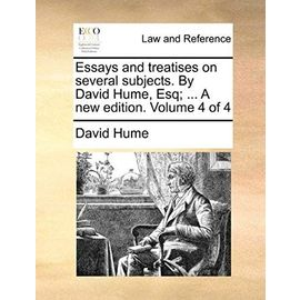 Essays and Treatises on Several Subjects. by David Hume, Esq; ... a New Edition. Volume 4 of 4 - David Hume