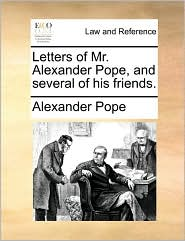 Letters of Mr. Alexander Pope, and several of his friends. - Alexander Pope