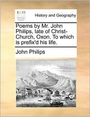 Poems by Mr. John Philips, late of Christ-Church, Oxon. To which is prefix'd his life. - John Philips