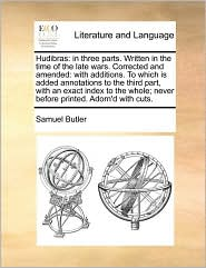 Hudibras: in three parts. Written in the time of the late wars. Corrected and amended: with additions. To which is added annotations to the third part, with an exact index to the whole; never before printed. Adorn'd with cuts.